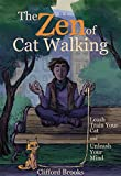 The Zen of Cat Walking: Leash Train Your Cat and Unleash Your Mind