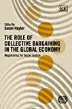 The Role of Collective Bargaining in the Global Economy, Susan Hayter, 1849809763