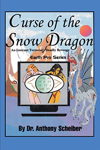 Curse of the Snow Dragon: An Internet Terrorist's Deadly Revenge (Earth Pro)