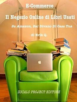 Il Negozio Online di Libri Usati, Su Amazon, dal Divano di Casa Tua (E-Commerce Vol. 1) (Italian Edition) by [Q, Erik]