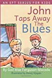 John Taps Away the Blues, Gail Mae Ferguson/Maceda, 1481289586