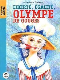 Liberté, égalité, Olympe de Gouges par Catherine Lequellenec