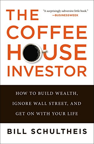 The Coffeehouse Investor: How to Build Wealth, Ignore Wall Street, and Get On with Your Life by Portfolio