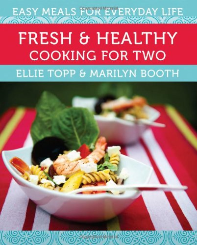 Fresh & Healthy Cooking for Two: Easy Meals for Everyday Life by Ellie Topp, Marilyn Booth