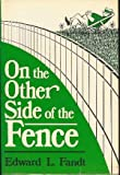 On the Other Side of the Fence, Edward L. Fandt, 0533069130