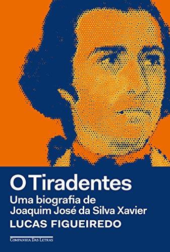 c41ffdc4f O Tiradentes  Uma biografia de Joaquim José da Silva Xavier por   Figueiredo
