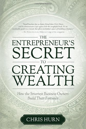 The Entrepreneurs Secret To Creating Wealth  How The Smartest Business Owners Build Their Fortunes
