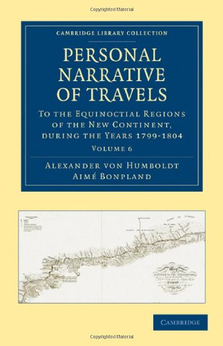 Personal Narrative of Travels to the Equinoctial Regions of the New Continent: During the Years 1799-1804 (Cambridge Library Collection - Latin American Studies) (Volume 6) PDF