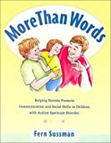 By Fern Sussman More Than Words: Helping Parents Promote Communication and Social Skills in Children with Autism Spe