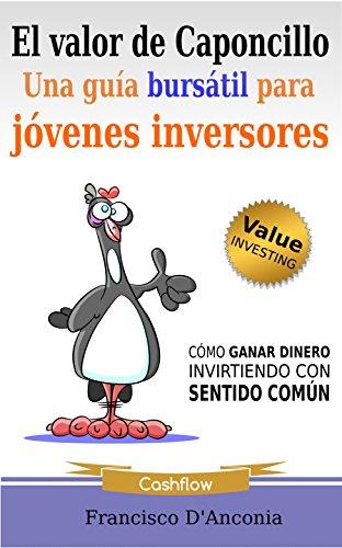 Descargar Libro El Valor De Caponcillo: Una Guía Bursátil Para Jóvenes Inversores Francisco D'anconia