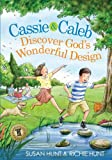 Cassie and Caleb Discover God's Wonderful Design, Susan Hunt and Richard Hunt Jr., 0802406696