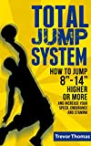 "Total Jump System: How to Jump 8""-14"" Higher or More - (how to jump higher, how to dunk, increase vertical jump, how to increase vertical, increase jump, increase jumping ability)"