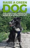 Raise A Green Dog for a happier, healthier pup and environment!