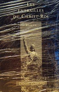 Les entrailles du Christ-Roi : roman, Zufferey, Daniel