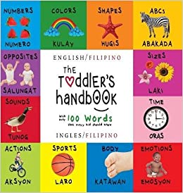 Book The Toddler's Handbook: Bilingual (English / Filipino) (Ingles / Filipino) Numbers, Colors, Shapes, Sizes, ABC Animals, Opposites, and Sounds, with ... Children's Learning Books (Filipino Edition)