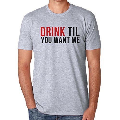 Drink Till You Want Me Herren T-Shirt