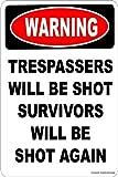 Warning Trespassers Will Be Shot Survivors Will Be Shot Again Aluminum 8x12 inch Tin Metal Novelty Danger Sign