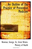An Outline of the Practice of Preventive Medicine, George,, Newman, George Sir, 1113447338