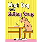 """Kids Books: """"Maxi Dog and Eating Soup"""": Children's Animals Books: (FREE VIDEO AUDIOBOOK INCLUDED) Kids Books ages 1-8 (Animal Stories for Children 7)"""