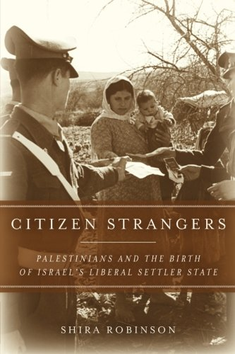 Citizen Strangers: Palestinians and the Birth of Israels Liberal Settler State (Stanford Studies in Middle Eastern and Islamic Societies and Cultures) [Shira N. Robinson] (Tapa Blanda)