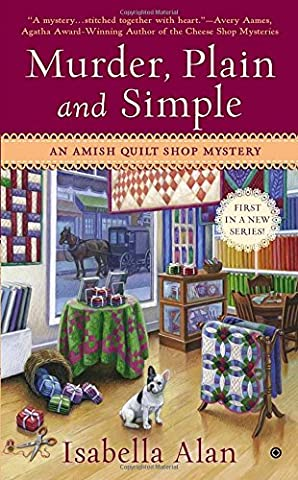 Murder, Plain and Simple: An Amish Quilt Shop Mystery - First Quilt Book