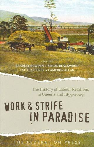 Work and Strife in Paradise: The History of Labour Relations in Queensland 1859-2009