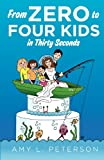 From Zero to Four Kids in Thirty Seconds, Amy Peterson, 1470181517