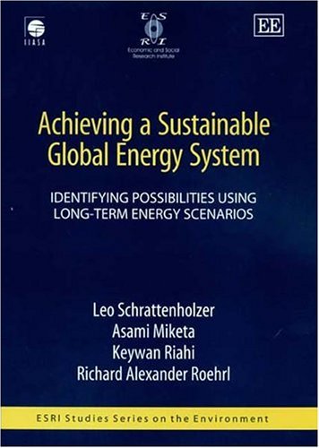 Achieving A Sustainable Global Energy System: Identifying Possibilities Using Long-Term Energy Scenarios (ESRI STUDIES SERIES ON THE ENVIRONMENT)