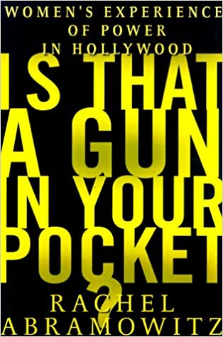 Amazon Com Is That A Gun In Your Pocket Womens Experience Of Power In Hollywood  Rachel Abramowitz Books