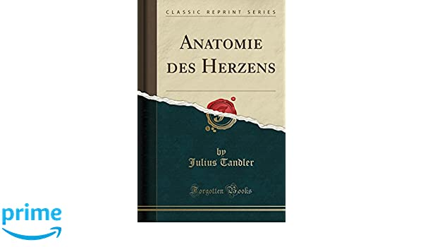 Anatomie des Herzens (Classic Reprint) (German Edition): Julius ...