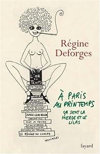 A Paris, au printemps, ça sent la merde et le lilas par Régine Deforges