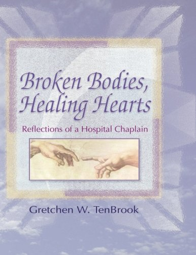 Broken Bodies, Healing Hearts: Reflections of a Hospital Chaplain (Advice For A Guy With A Broken Heart)