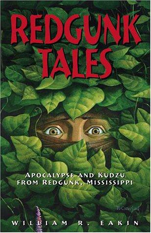 Read Online Redgunk Tales: Apocalypse and Kudzu from Redgunk, Mississippi pdf