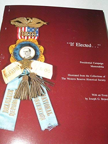 If Elected ...: Presidential Campaign Memorabilia (Western Reserve Historical Society Publication) (Presidential Campaign Memorabilia)