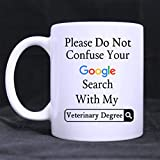 """Please Do Not Confuse Your Google Search With My veterinary Degree"" Ceramic Coffee / Tea Mug (11 Ounce)"
