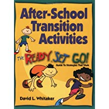 After-School Transition Activities: The Ready...Set...Go Guide to Strategies That Work