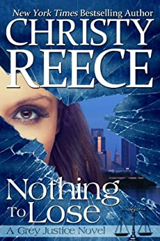 Nothing To Lose: A Grey Justice Novel by [Reece, Christy]
