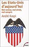 Les Etats-Unis d'aujourd'hui. Mal connus, mal aimés, mal compris par Kaspi