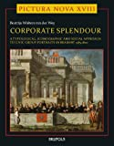 Corporate Splendour : A Typological, Iconographic and Social Approach to Civic Group Portraits in Brabant 1585-1800, Wolters van der Wey, Beatrijs, 2503550371