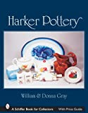 Harker Pottery: A Collector's Compendium from Rockingham and Yellowware to Modern (Schiffer Book for Collectors)