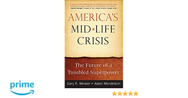 Americas Midlife Crisis: The Future of a Troubled Superpower