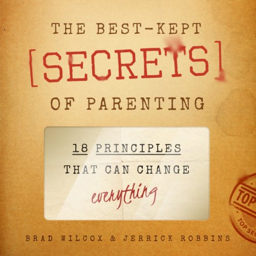 The Best-Kept Secrets of Parenting: 18 Principles That Can Change Everything by Familius