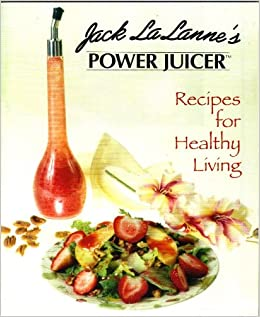 Jack lalannes power juicer recipes for healthy living jack jack lalannes power juicer recipes for healthy living jack lalanne amazon books forumfinder Choice Image