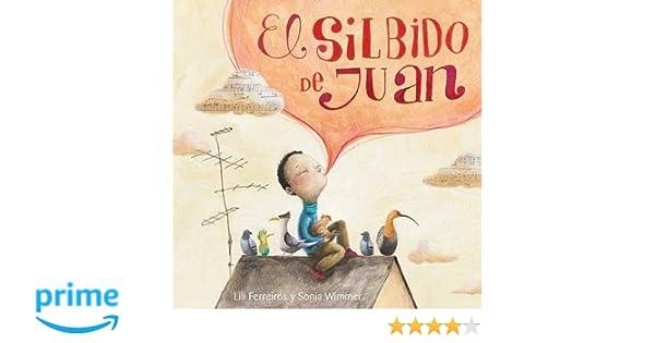 El silbido de Juan (Spanish Edition): Lili Ferreiros, Sonja Wimmer: 9788415784081: Amazon.com: Books