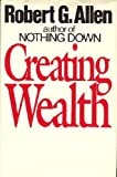 Creating Wealth : Retire in Ten Years Using Allen's Seven Principles of Wealth, Allen, Robert G., 0671442813