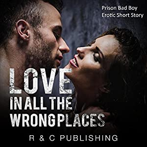 Love in All the Wrong Places - Prison Bad Boy Erotic Short Story Audiobook