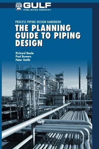 The Planning Guide to Piping Design, by Richard Beale, Paul Bowers