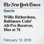 Willie Richardson, Baltimore Colts' All-Pro Receiver, Dies at 76 | Richard Goldstein