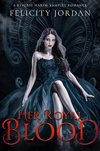 Her Royal Blood: A Reverse Harem Vampire Romance