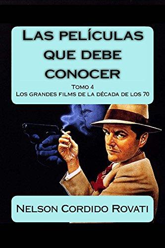 Las películas que debe conocer - Tomo 4: Los grandes films de la década de los setenta (Spanish Edition)